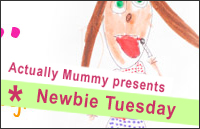 """""""Newbie Tuesday with Actually Mummy"""""""