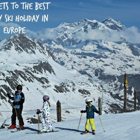 Seven secrets to the best family ski holiday in Europe